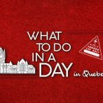 What To Do In A Day- Quebec