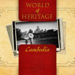World of Heritage – Cambodia