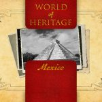 World of Heritage – Mexico