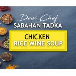 Desi Chef - Sabahan Tadka: Chicken Rice Wine Soup