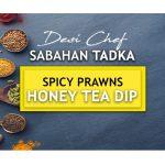 Desi Chef – Sabahan Tadka: Tea Crusted Fried Spicy Prawns with Honey Tea Dip