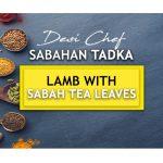 Desi Chef – Sabahan Tadka: Lamb with Sabah Tea Leaves