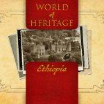 World of Heritage - Ethiopia