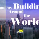 In 90 Seconds – Famous Buildings Around The World You Have To See