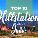 Top 10 Hill Stations To Visit In India